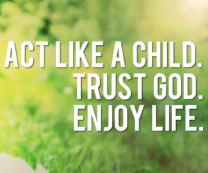 act-like-a-child-trust-god-enjoy-life